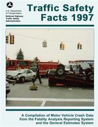Traffic Safety Facts 1997: A Compilation of Motor Vehicle Crash Data from the Fatality Analysis Reporting System and the General Estimates System
