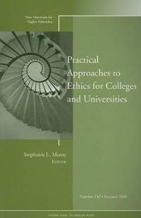 Practical Approaches to Ethics for Colleges and Universities: New Directions for Higher Education, Number 142