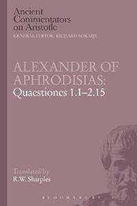 Alexander of Aphrodisias: Quaestiones 1.1-2.15