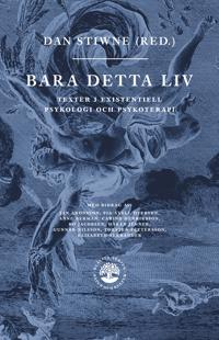 Bara detta liv : texter i existentiell psykologi och psykoterapi - Dan Stiwne pdf epub