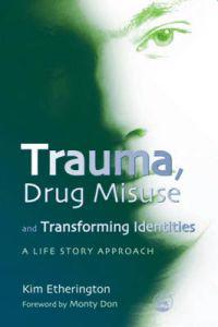 Trauma, Drug Misuse and Transforming Identities