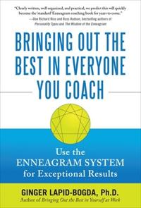 Bringing Out the Best in Everyone You Coach: Use the Enneagram System for Exceptional Results