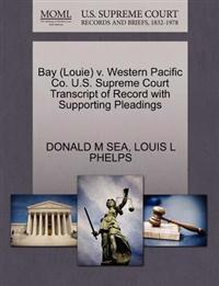 Bay (Louie) V. Western Pacific Co. U.S. Supreme Court Transcript of Record with Supporting Pleadings