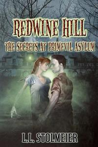 Redwine Hill: The Secrets at Primevil Asylum