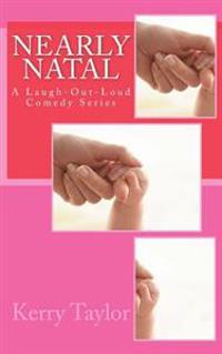 Nearly Natal: A Laugh-Out-Loud Comedy Series