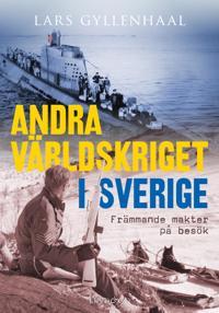 Andra världskriget i Sverige  : främmande makter på besök - Lars Gyllenhaal pdf epub