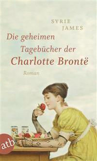 Die geheimen Tagebücher der Charlotte Brontë