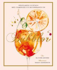 Bubblor : sprudlande cocktails med champagne och mousserande vin