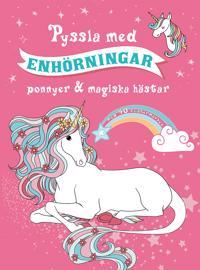 Pyssla med enhörningar : ponnyer & magiska hästar