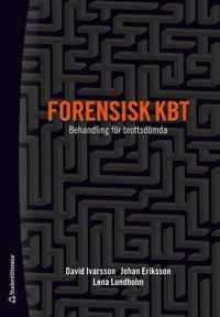 Forensisk KBT - Behandling för brottsdömda - David Ivarsson, Johan Eriksson, Lena Lundholm pdf epub