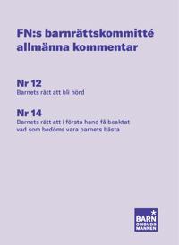 FN:s barnrättskommitté allmänna kommentarer : Nr 12 Barnets rätt att bli hörd, Nr 14 Barnets rätt att i första hand få beaktat vad som är barnets bästa