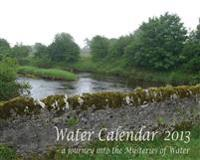 Water calendar 2013 : a journey into the mysteries of water