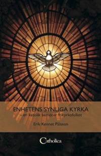 Enhetens synliga kyrka : en katolik bemöter frikyrkofolket