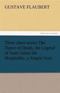 Three Short Works the Dance of Death, the Legend of Saint Julian the Hospitaller, a Simple Soul.
