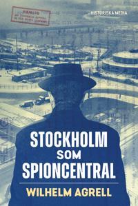 Stockholm som spioncentral - Wilhelm Agrell | Laserbodysculptingpittsburgh.com