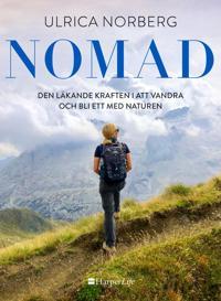 Nomad : den läkande kraften i att vandra och bli ett med naturen