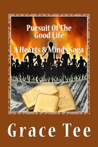 Pursuit of the Good Life a Hearts & Minds Saga