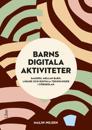 Barns digitala aktiviteter : samspel mellan barn, lärare och digitala teknologier i förskolan