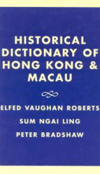 Historical Dictionary of Hong Kong & Macau