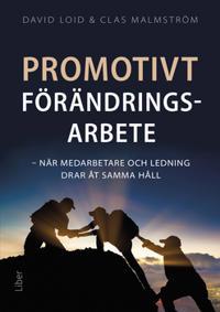 Promotivt förändringsarbete : när medarbetare och ledning drar åt samma håll