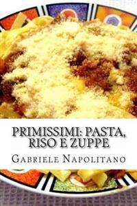 Primissimi, Pasta, Riso E Zuppe: Le Ricette Di Una Mamma Italiana
