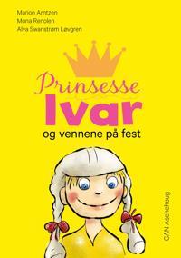 Prinsesse Ivar og vennene på fest - Marion Arntzen, Mona Renolen, Alva Swanstrøm Løvgren | Inprintwriters.org
