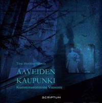 Aaveiden kaupunki-kummitustarinoita Vaasasta