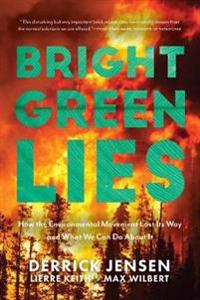 Omslaget av Bright Green Lies av Derrick Jensen