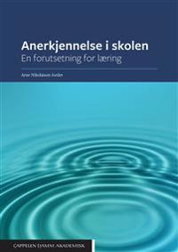 Anerkjennelse i skolen : en forutsetning for læring - Arne Nikolaisen Jordet pdf epub