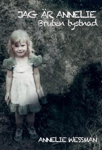 Jag är Annelie : bruten tystnad - Annelie Wessman pdf epub