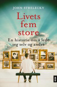 Livets fem store; en historie om å lede seg selv og andre - John P. Strelecky | Inprintwriters.org