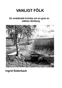 Vanligt fôlk : en småländsk krönika om en gren av släkten Ströberg - Ingrid Söderback pdf epub