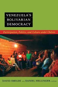 Venezuela's Bolivarian Democracy: Participation, Politics, and Culture Under Chávez