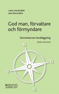God man, förvaltare och förmyndare : domstolarnas handläggning - Jan Wallgren, Lars Holmgård | Laserbodysculptingpittsburgh.com