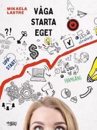 Våga starta eget : tips och råd inför din företagsstart - Mikaela Lastre | Laserbodysculptingpittsburgh.com