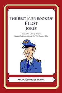 The Best Ever Book of Pilot Jokes: Lots and Lots of Jokes Specially Repurposed for You-Know-Who