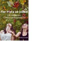 Fler friska på jobbet : en handbok i förbättringsarbete - Susanne Colliander pdf epub
