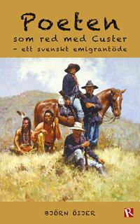 Poeten som red med Custer : ett svenskt emigrantöde - Björn Öijer | Laserbodysculptingpittsburgh.com