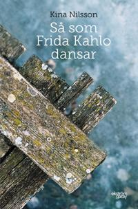 Så som Frida Kahlo dansar - Kina Nilsson pdf epub