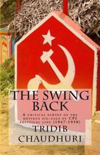 The Swing Back: A Critical Survey of the Devious Zig-Zags of CPI Political Line (1947-1950)