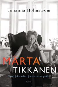 Märta Tikkanen : Tyttö joka halusi juosta vetten päällä