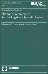 Old and New Minorities: Reconciling Diversity and Cohesion: A Human Rights Model for Minority Integration