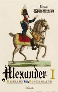 Kejsare och fosterland : Alexander I : Rysslands kejsare, Finlands storfurste