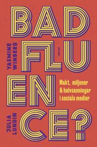 Badfluence : makt, miljoner och halvsanningar i sociala medier