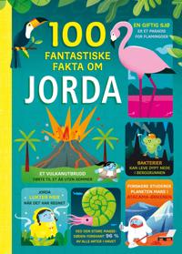 100 fantastiske fakta om jorda - Alice James, Alex Frith, Jerome Martin, Tom Mumbray, Rose Hall   Inprintwriters.org