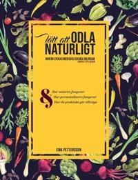 Lätt att odla naturligt : hur du lyckas med ekologiska odlingar med hjälp av permakultur - Eva Pettersson pdf epub