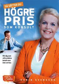 Så sätter du högre pris som konsult : för dig som vill ta bättre betalt men inte vet hur - Karin Svensson | Laserbodysculptingpittsburgh.com
