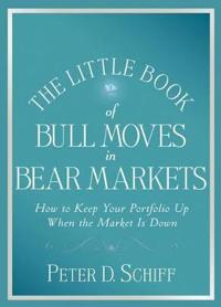 The Little Book of Bull Moves in Bear Markets: How to Keep your Portfolio U