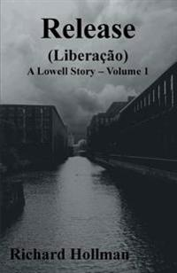 Release (Liberacao): Volume 1 of a Lowell Story