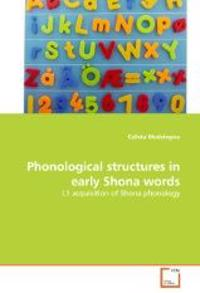 Phonological Structures in Early Shona Words